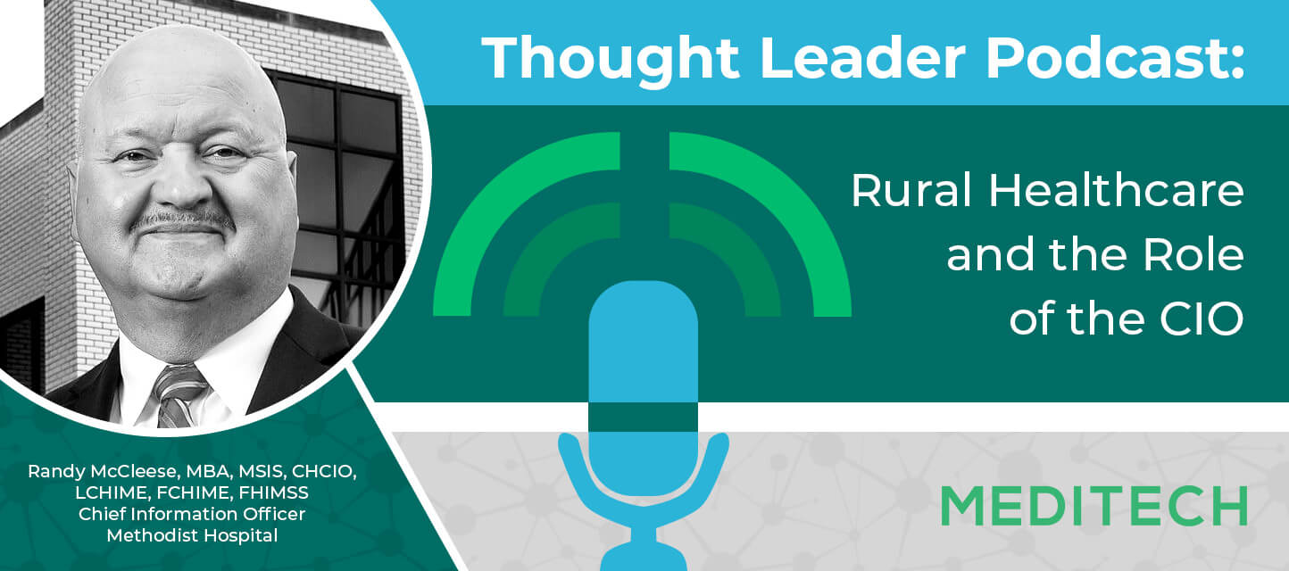 Thought Leader Podcast Series: Methodist Hospital CIO Randy McCleese and MEDITECH's Associate Vice President Christine Parent.